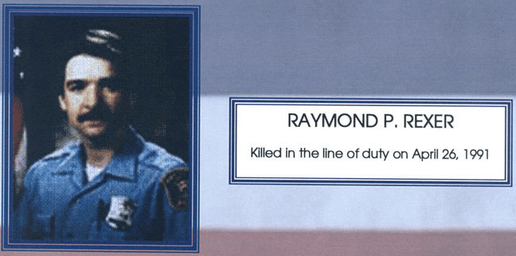 Raymond P. Rexer - Killed in the line of duty on April 26, 1991